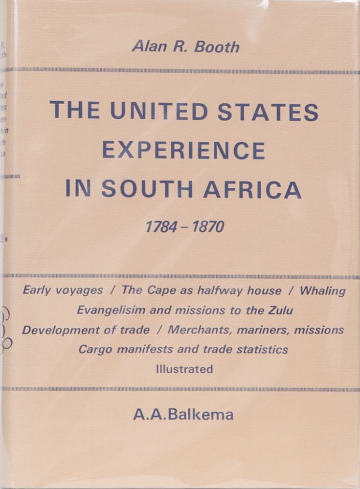 The United States Experience in South Africa 1784-1870. Alan R. Booth.