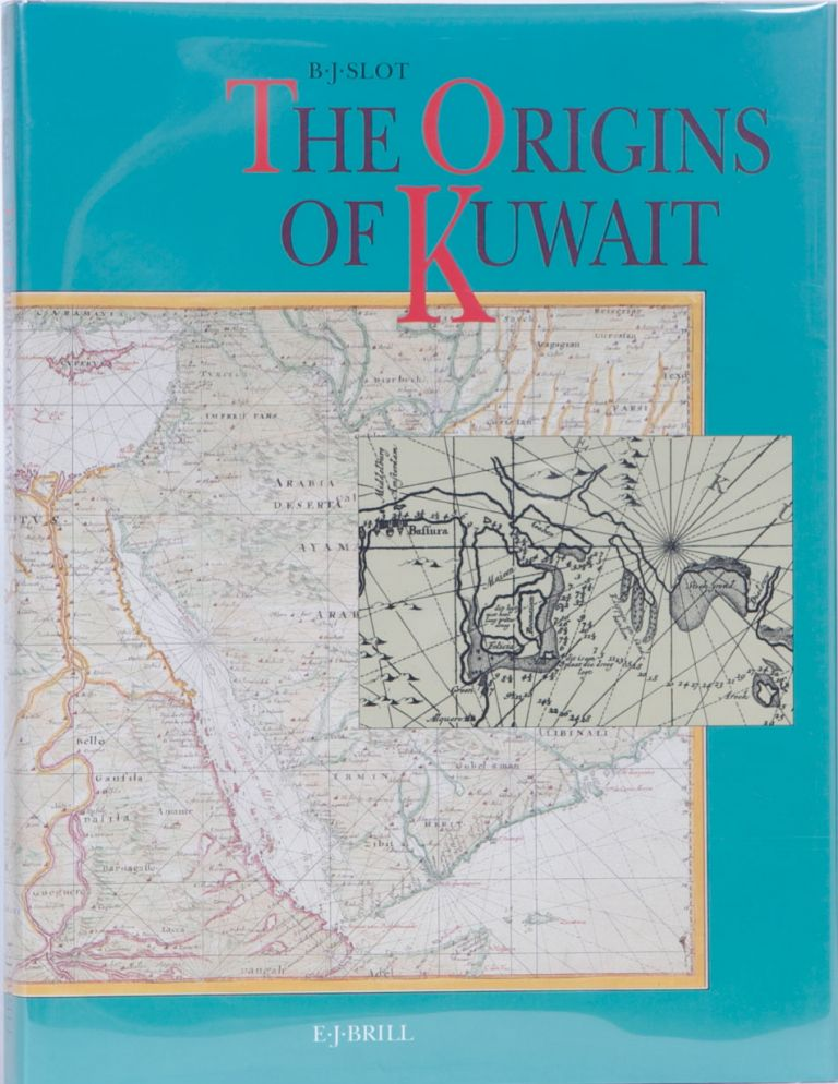 Origins of Kuwait. B. J. Slot.