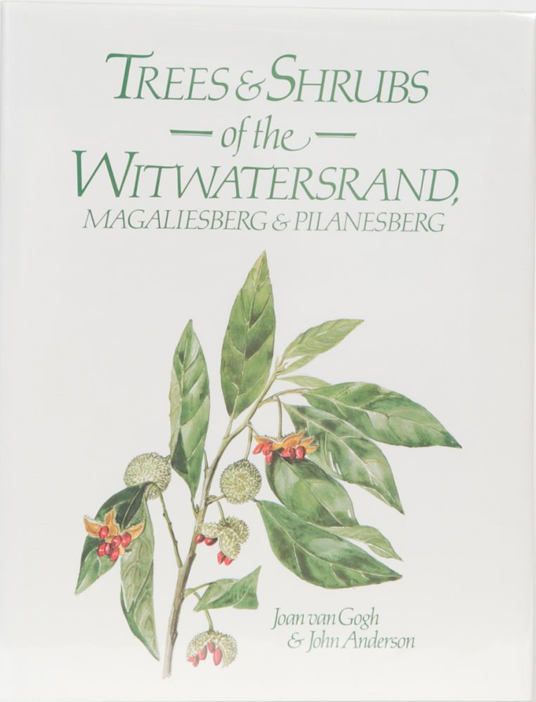 Trees & Shrubs of the Witwatersrand, Magaliesberg & Pilanesberg. Joan van Gogh, John Anderson.