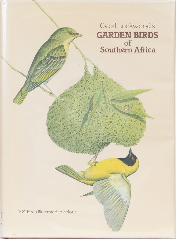 Garden Birds of Southern Africa. Geoffrey Lockwood.