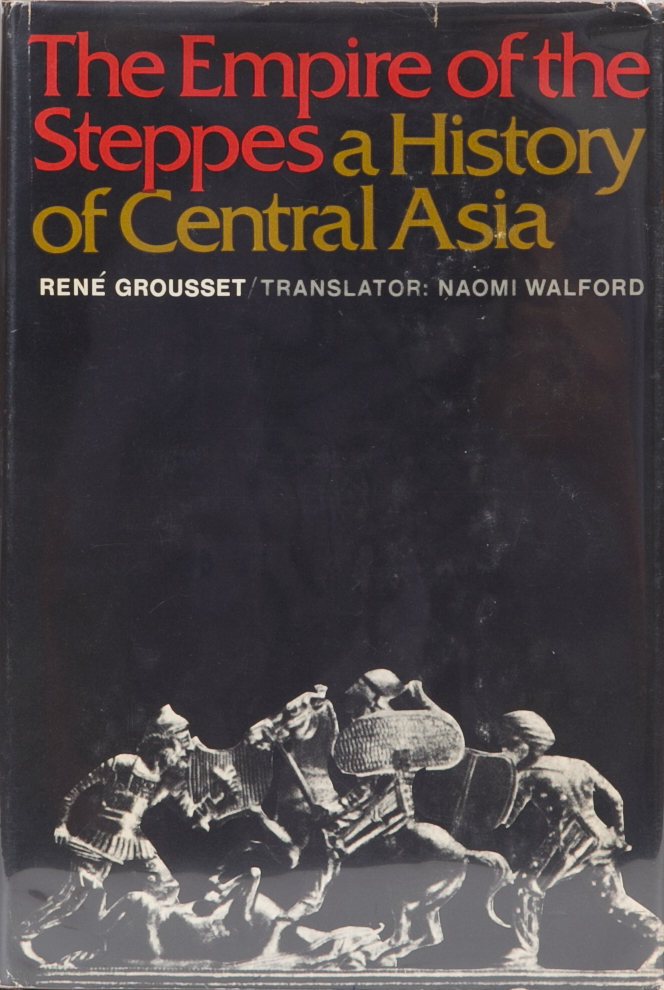 The Empire of the Steppes A History of Central Asia. Rene Grousset.