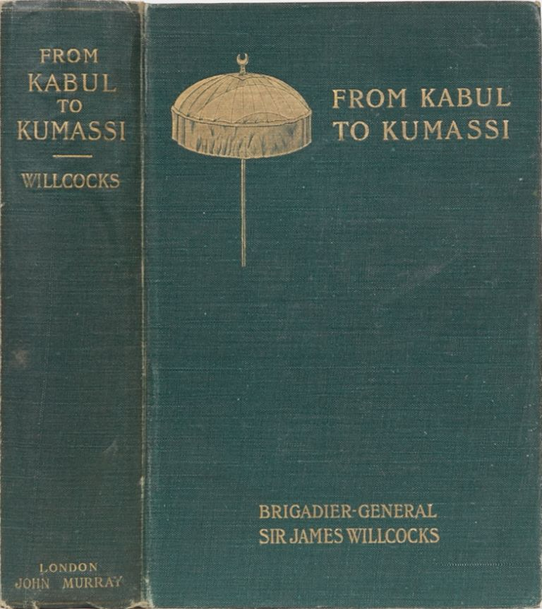 From Kabul to Kumassi. Brig General Sir James Willcocks.