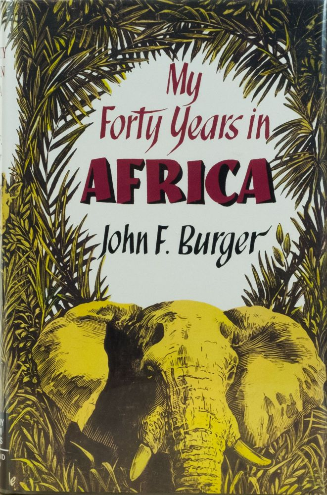 My Forty Years in Africa. John Burger.