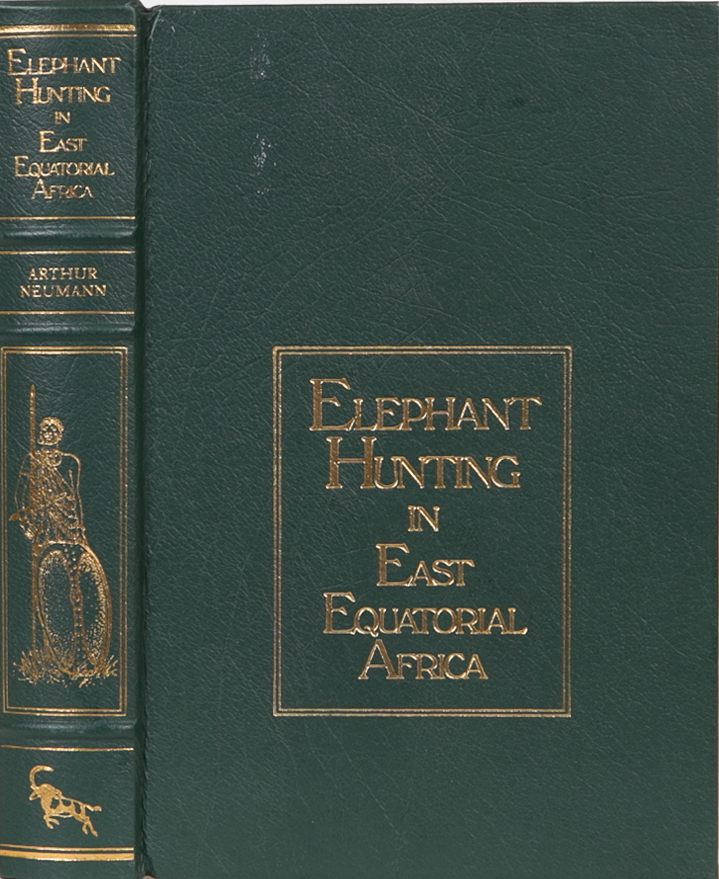 Elephant Hunting in East Equatorial Africa. Arthur H. Neumann.