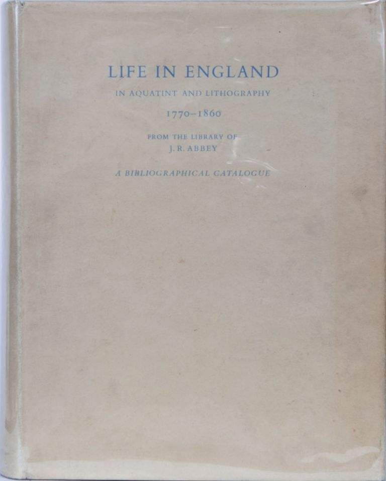 Life in England in Aquatint and Lithography 1770-1860. J. Abbey.