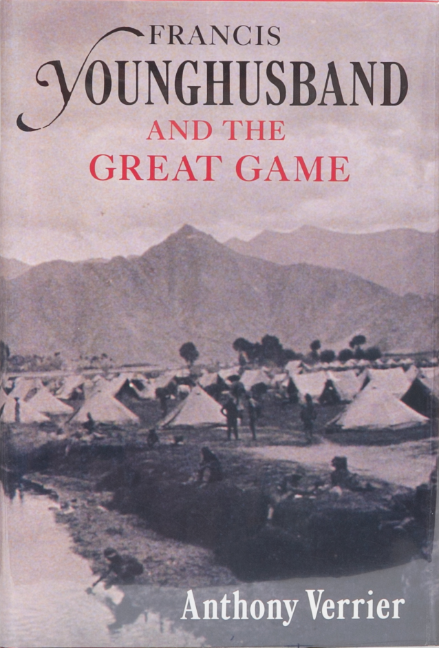 Francis Younghusband and the Great Game. Anthony Verrier.
