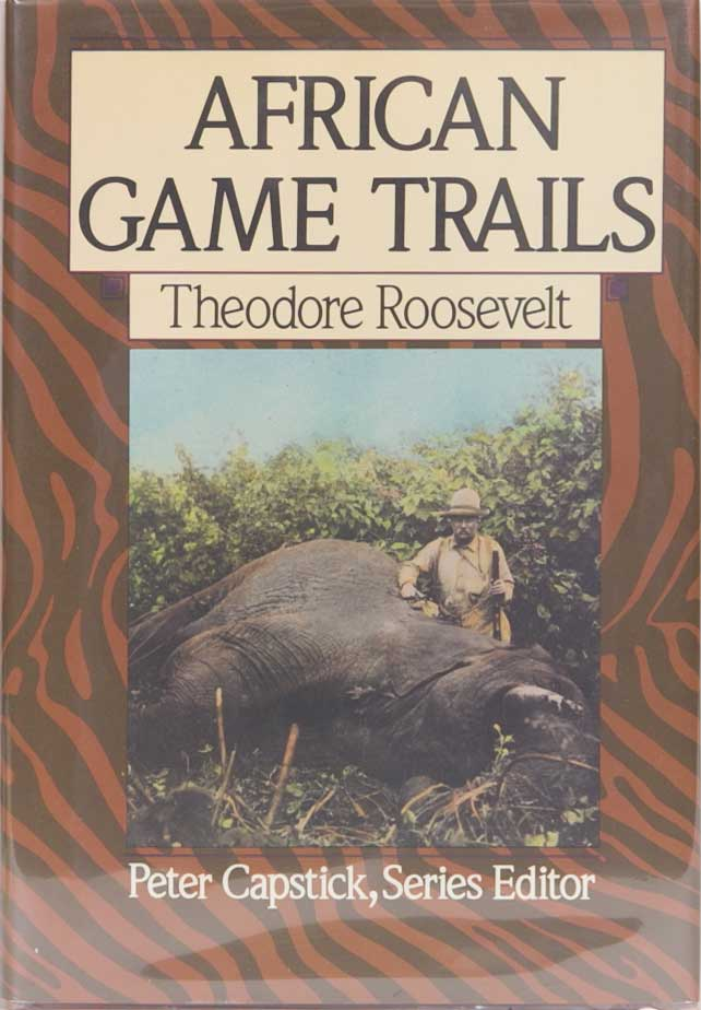African Game Trails. Theodore Roosevelt.