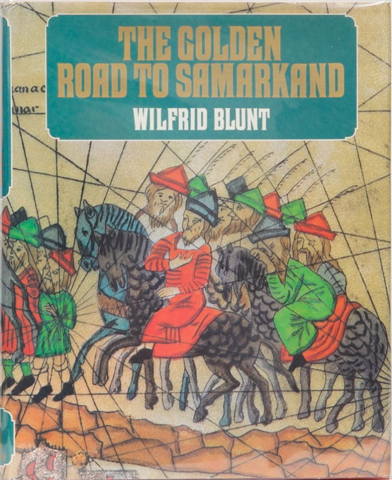 The Golden Road to Samarkand. Wilfrid Blunt.