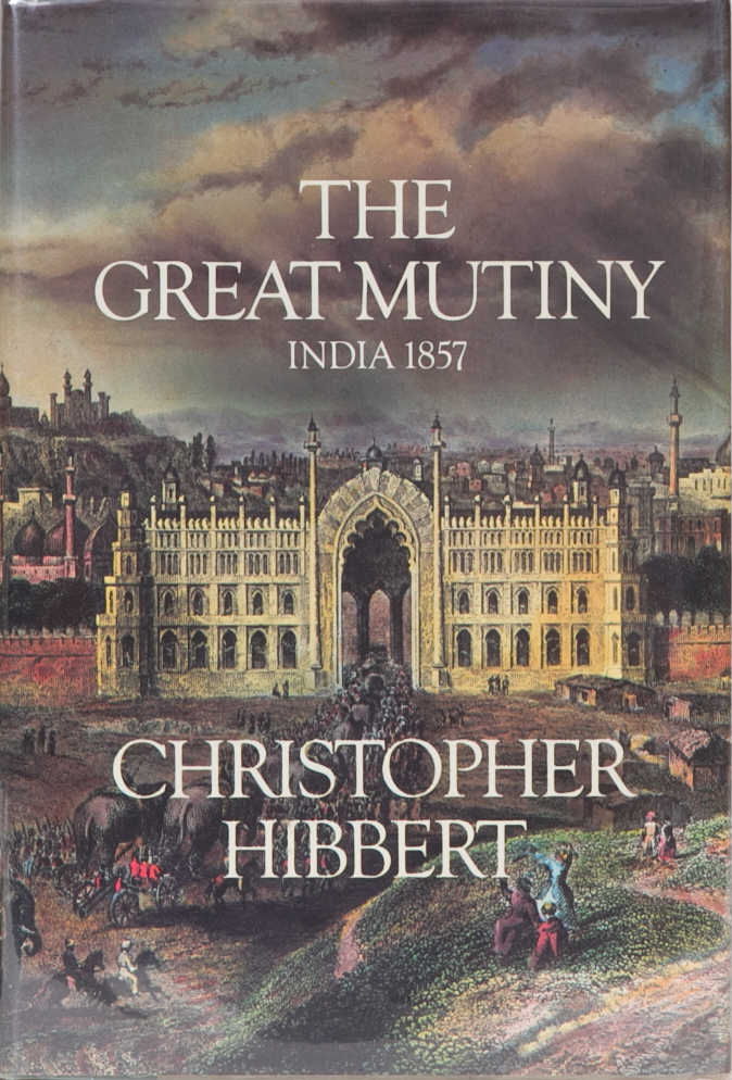 The Great Mutiny. C. Hibbert.