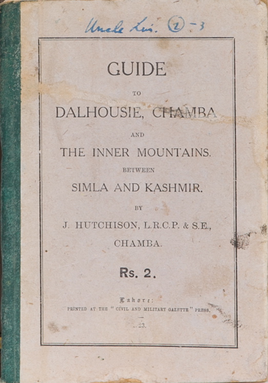 Guide to Dalhousie, Chamba, and the Inner Mountains of Simla and Kashmir. J. Hutchison.