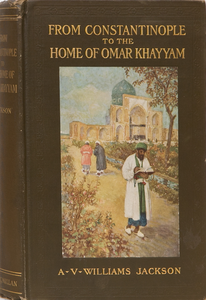 From Constantinople to the Home of Omar Khayyam. A. V. Jackson.