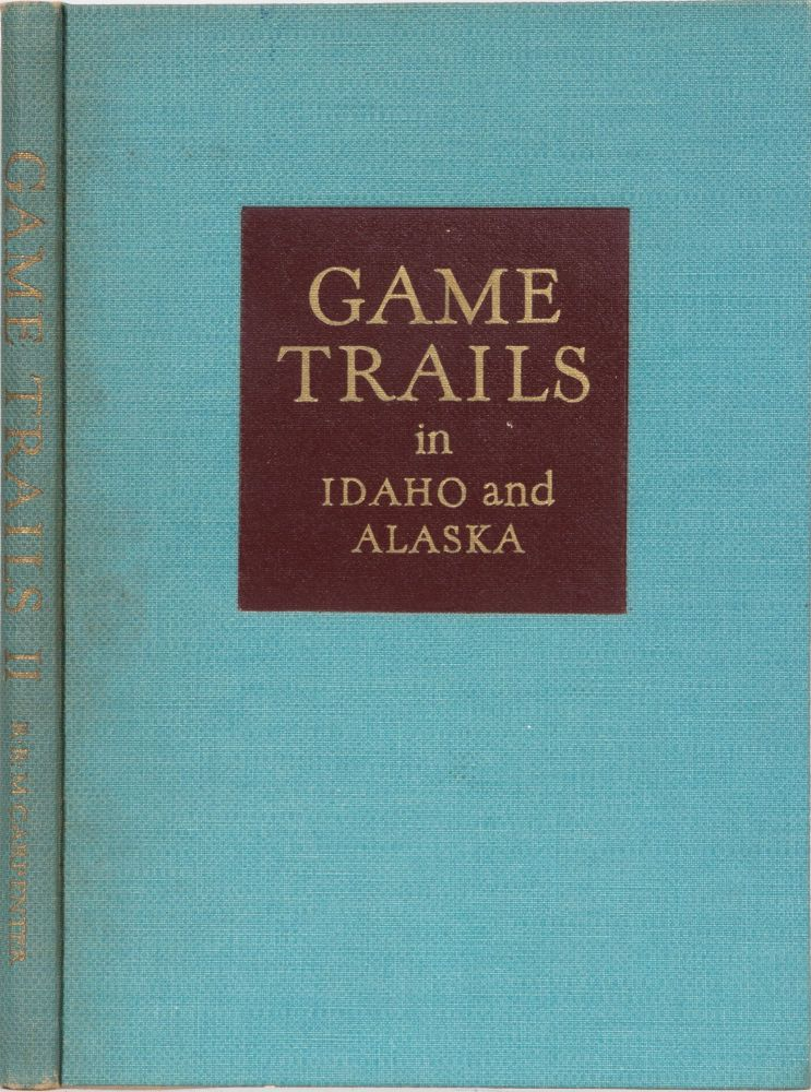 Game Trails In Idaho and Alaska. Carpenter RRM.