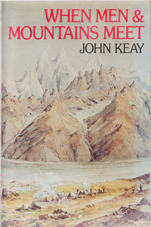 When Men and Mountains Meet. John Keay.