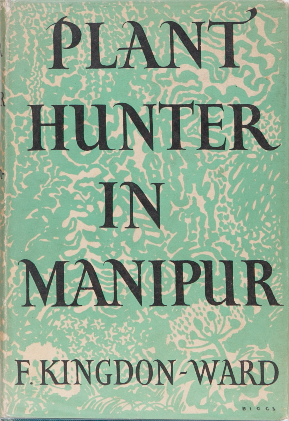 Plant Hunter in Manipur. F. U. Kingdon-Ward.