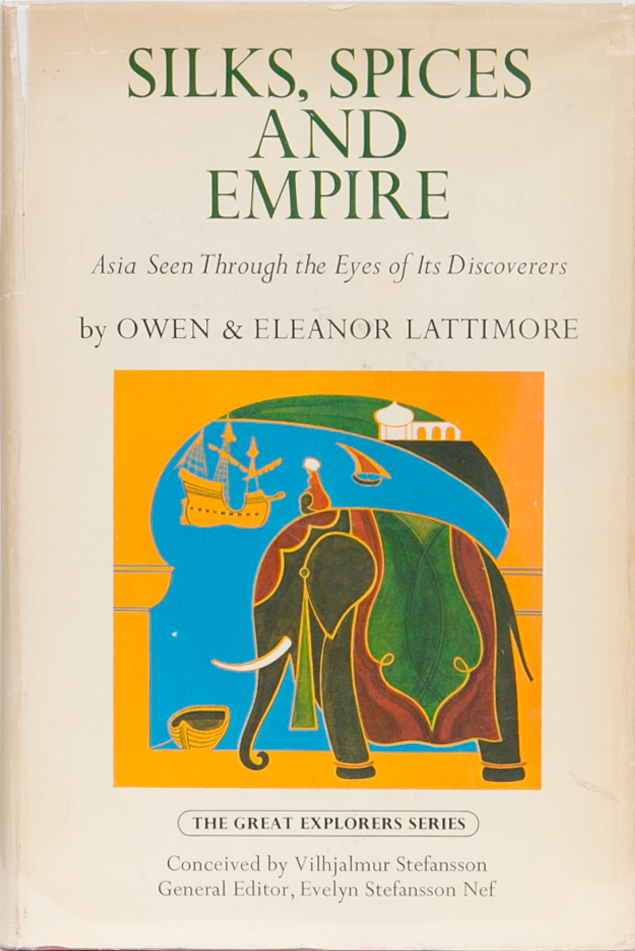 Silks, Spices and Empire. Owen and Eleanor Lattimore.