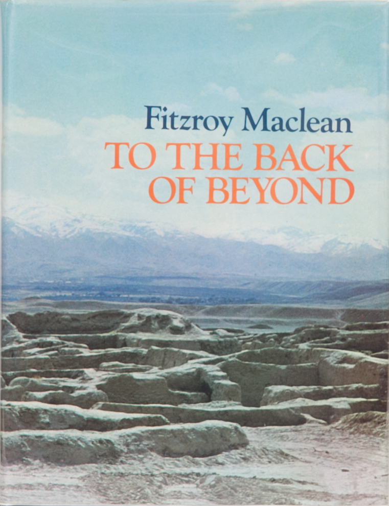 To the Back of Beyond. Fitzroy Maclean.