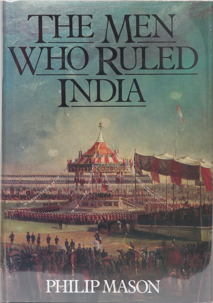The Men Who Ruled India. P. Mason.