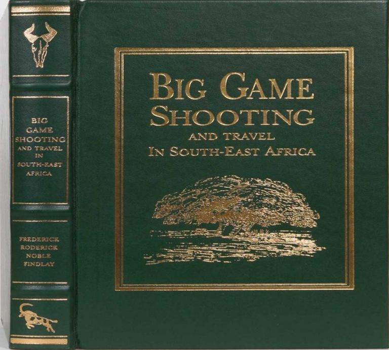 Big Game Shooting and Travel in Southeast Africa. F. R. N. Findlay.