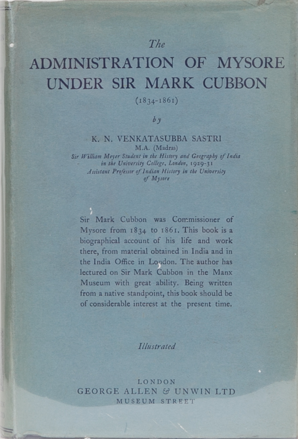 The Administration of Mysore Under Sir Mark Cubbon. K. N. Venkatasubba Sastri.