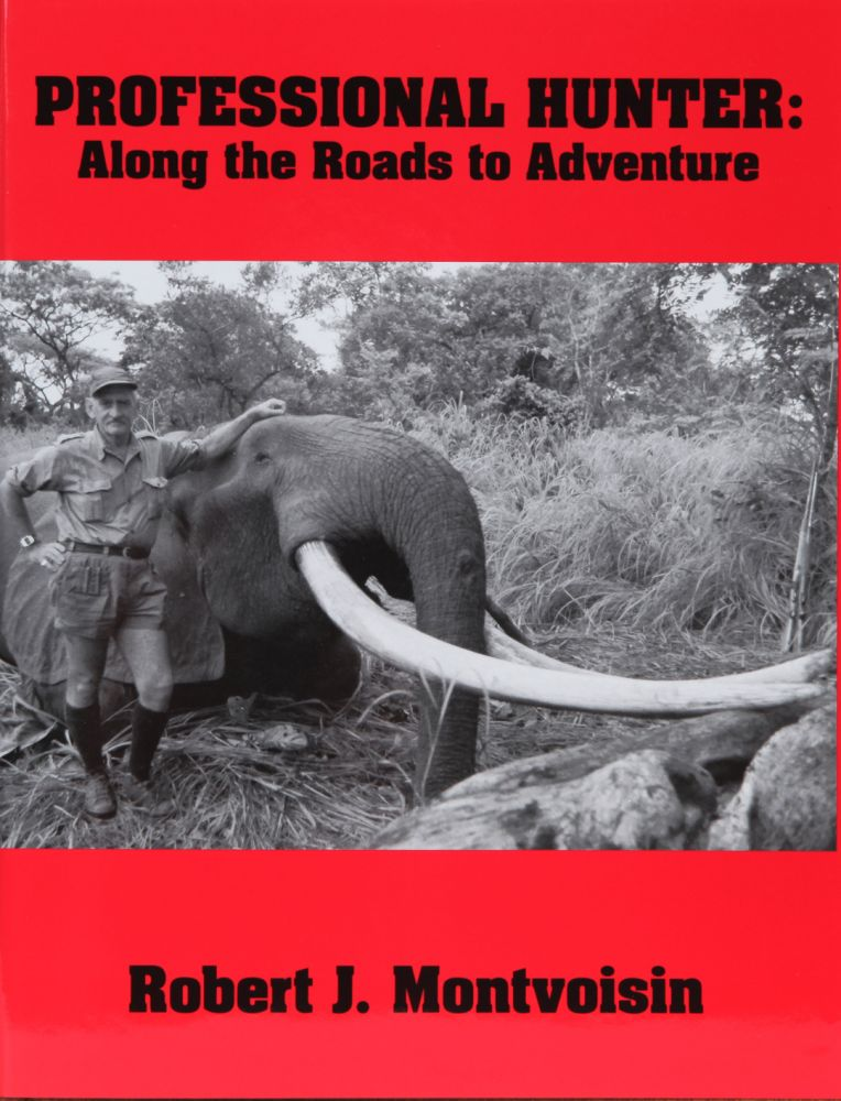 Professional Hunter: Along the Roads to Adventure. Robert Montvoisin.