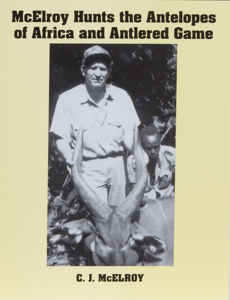 McElroy Hunts The Antelopes of Africa and Antlered Game. CJ McElroy.