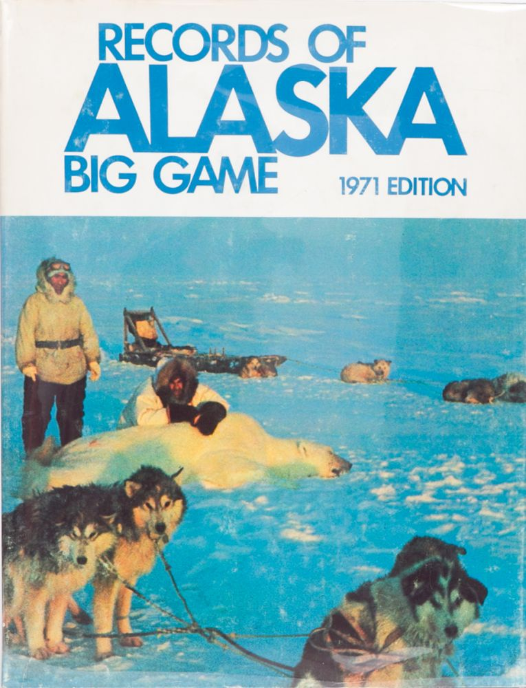 Records of Alaska Big Game 1971. Alaska Big Game Trophy Club.