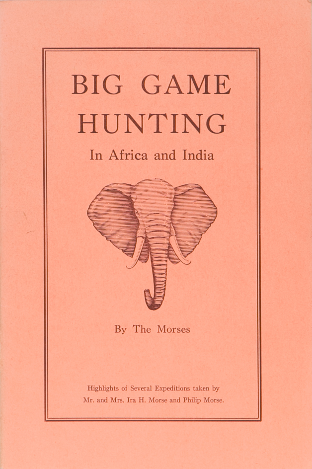 Big Game Hunting in Africa and India. Ira Morse, P.