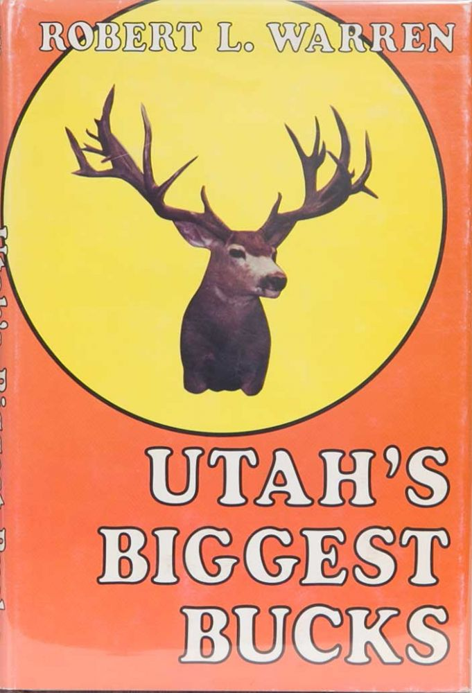 Utah's Biggest Bucks. Robert Warren.
