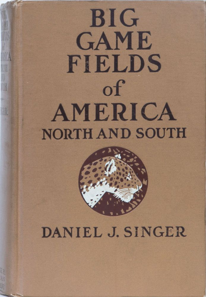 Big Game Fields of America North and South. D. Singer.