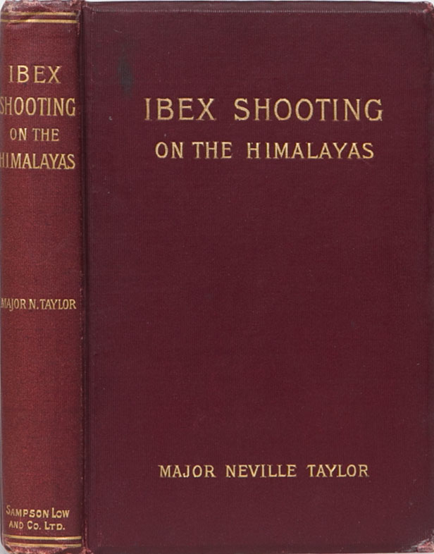 Ibex Shooting in the Himalayas. Major Neville Taylor.