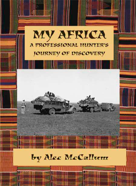 My Africa A Professional Hunter's Journey of Discovery. Alec McCallum.