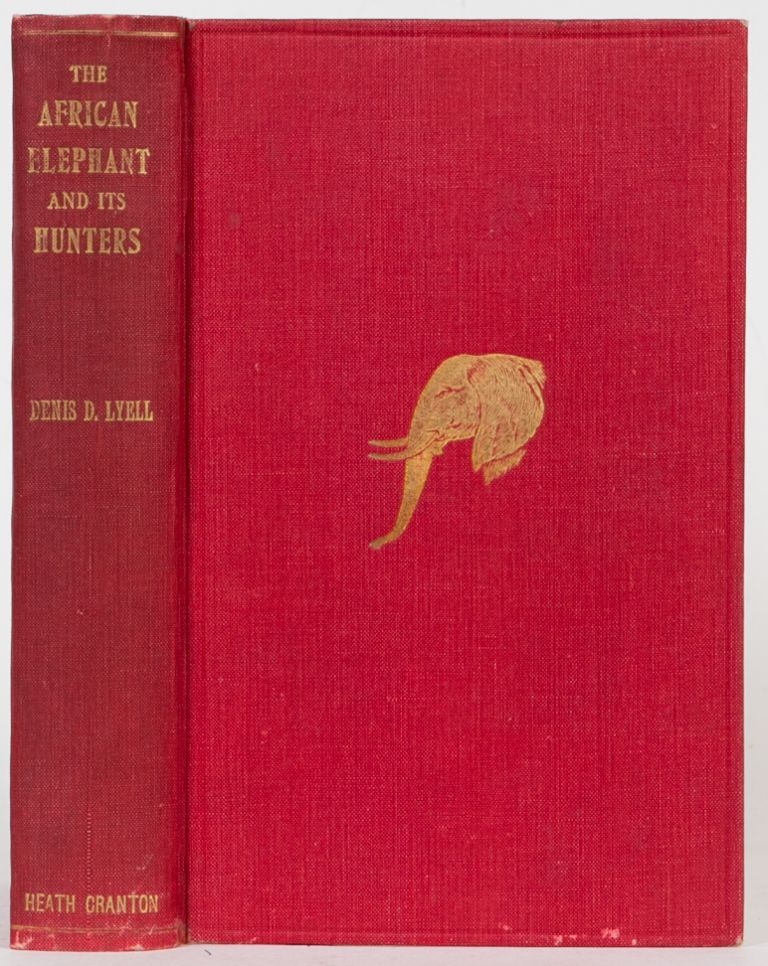 The African Elephant and Its Hunters. Denis Lyell.