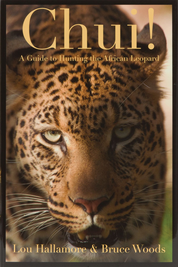 Chui! A Guide to Hunting the African Leopard. Lou Hallamore.