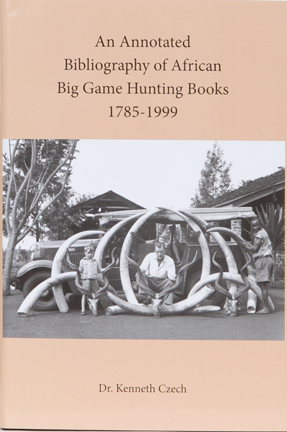 An Annotated Bibliography of African Big Game Hunting Books 1785 to 1999. Dr. Kenneth Czech.