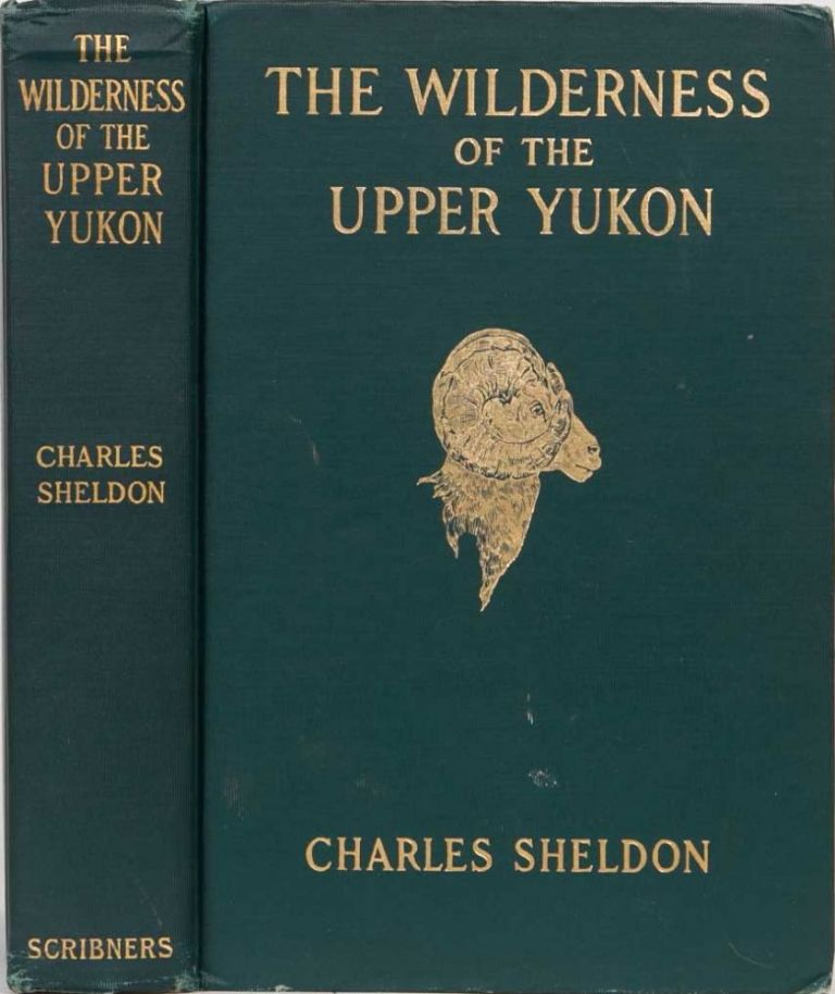 The Wilderness of the Upper Yukon. Charles Sheldon.