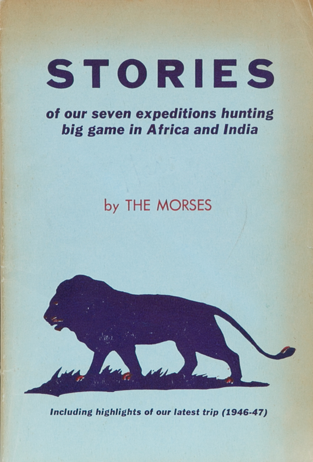 Stories of Our Seven Expeditions Hunting Big Game in Africa. Ira H. Morse, Jukie B.