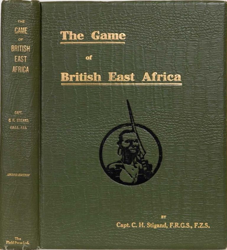 The Game of British East Africa. Capt C. H. Stigand.