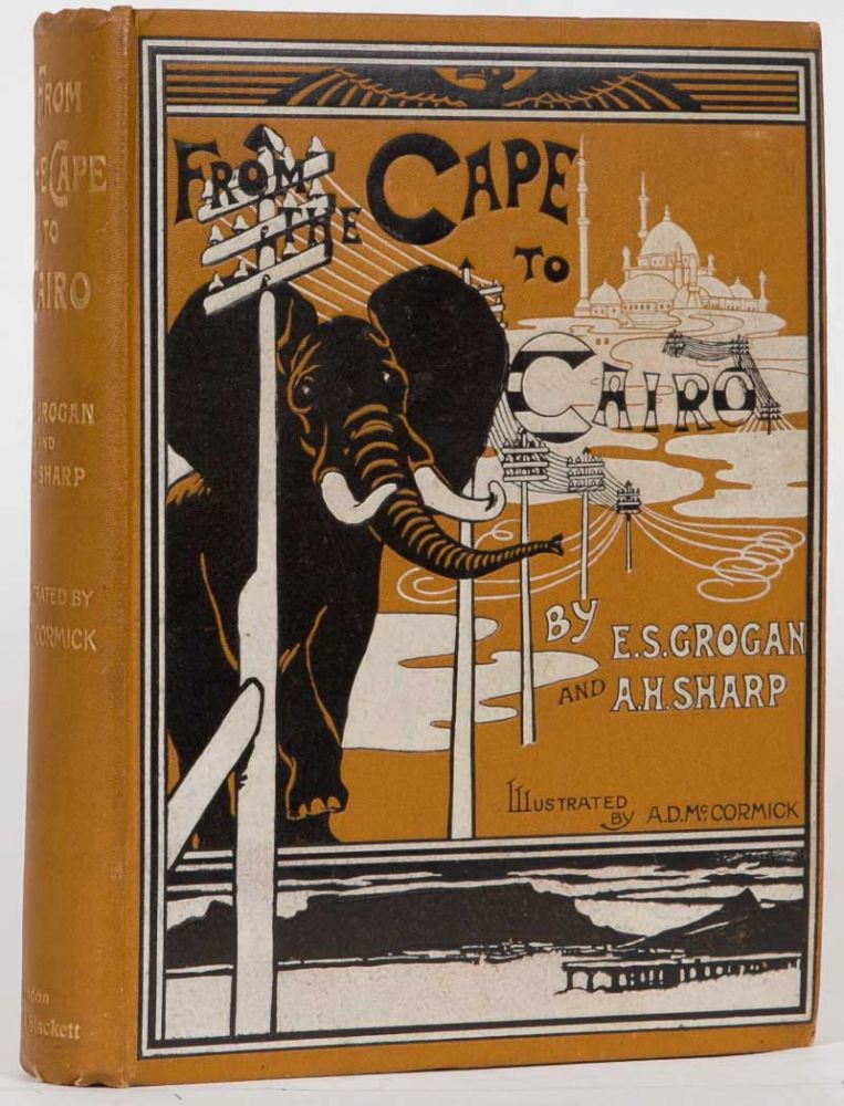 From the Cape to Cairo. E. S. And Sharp Grogan, A. H.