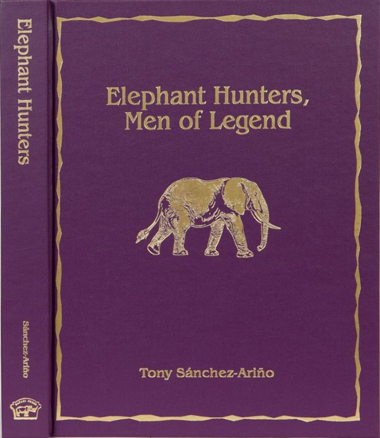 Elephant Hunters Men of Legend. Tony Sanchez-Arino.