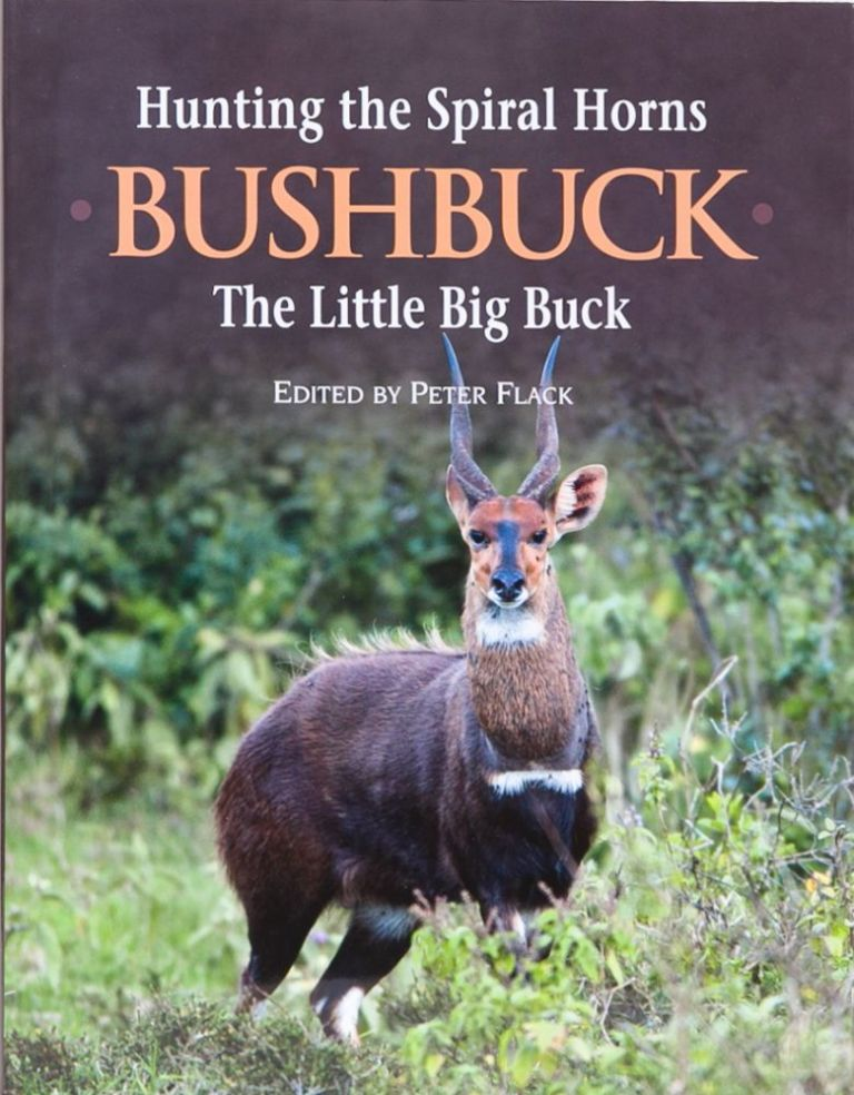 Hunting the Spiral Horns BUSHBUCK. Peter Flack.