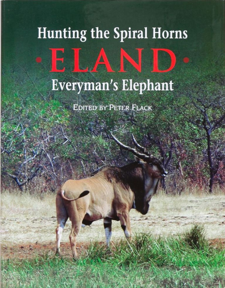Hunting the Spiral Horns - ELAND. Peter Flack.