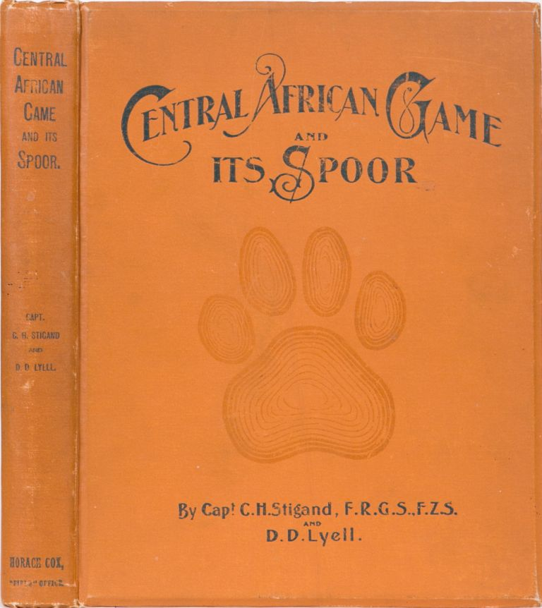 Central African Game and Its Spoor. Capt C. H. Stigand, Denis D. Lyell.