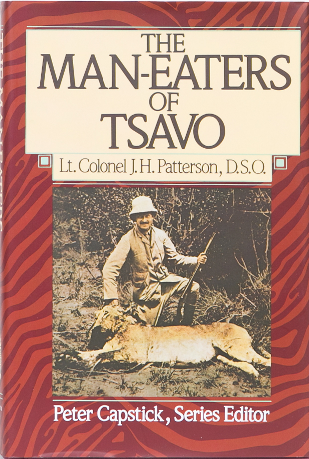 The Man-Eaters of Tsavo. Lt-Col J. H. Patterson.