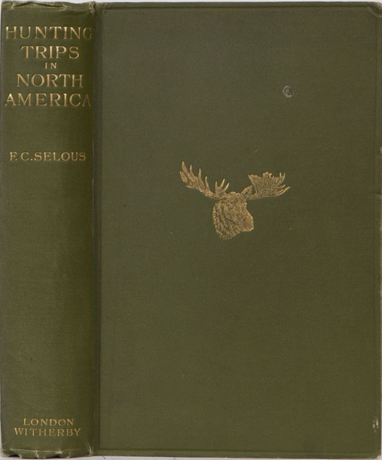 Recent Hunting Trips in British North America. Frederick Courtney Selous.