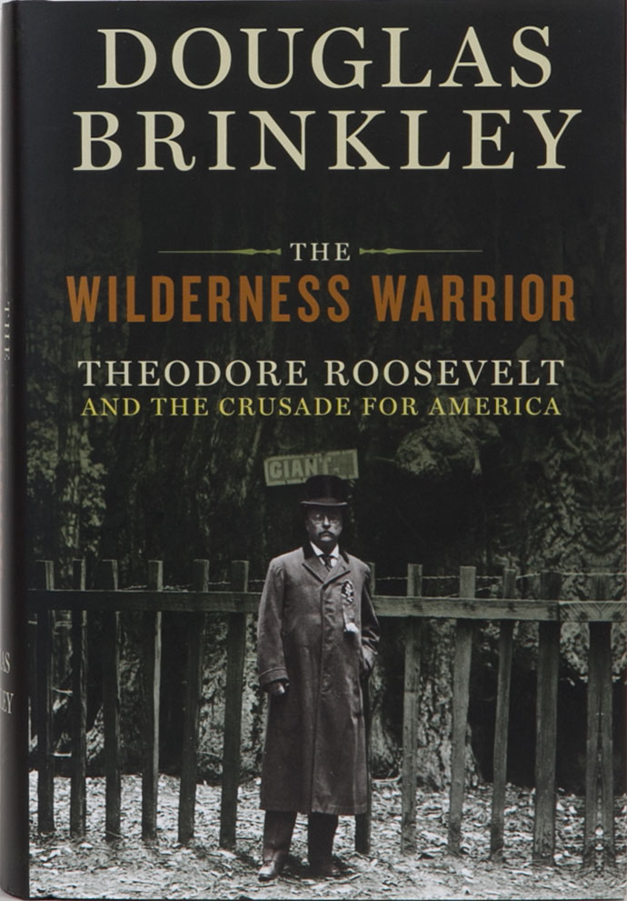 The Wilderness Warrior. Douglas Brinkley.