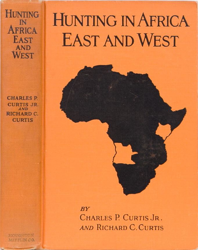 Hunting in Africa East and West. Charles P. Curtis Jr, Richard C.