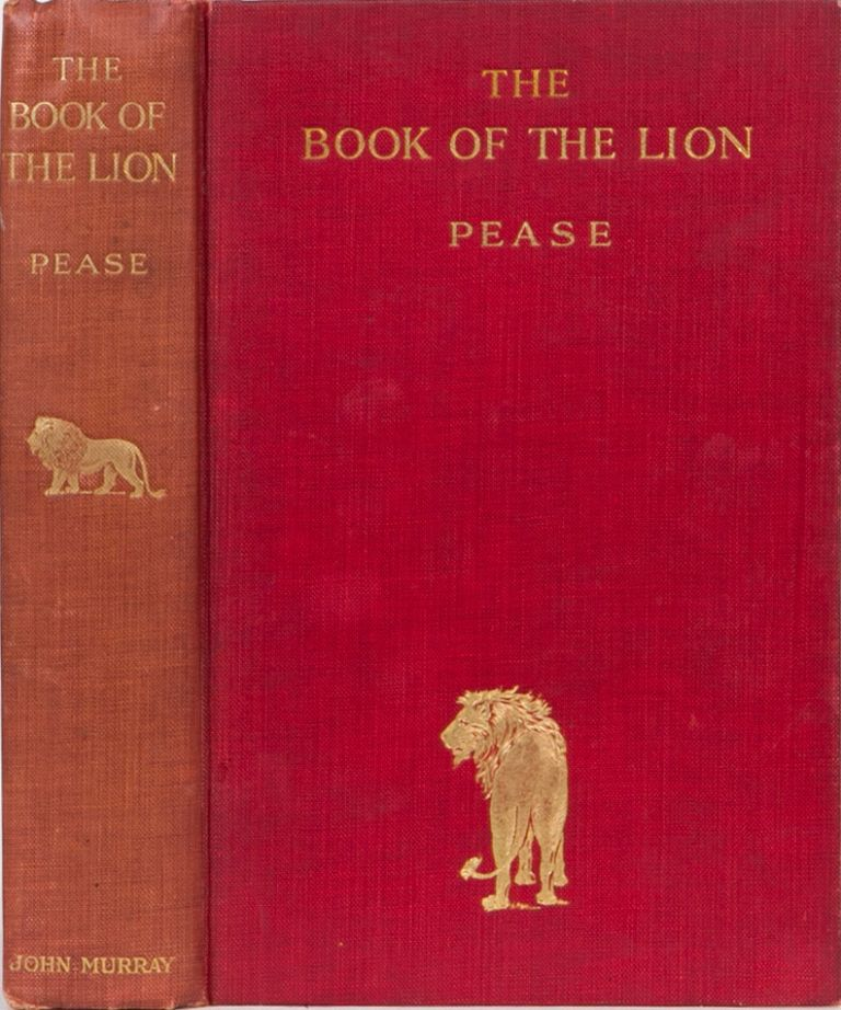 The Book of the Lion. Sir Alfred E. Pease.