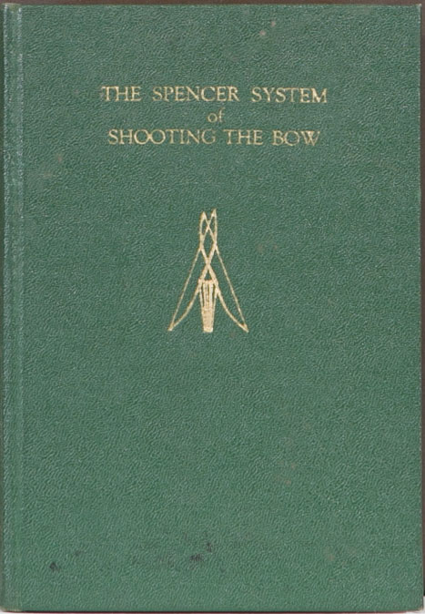 The Spencer System of Shooting the Bow. Stanley F. Spencer.