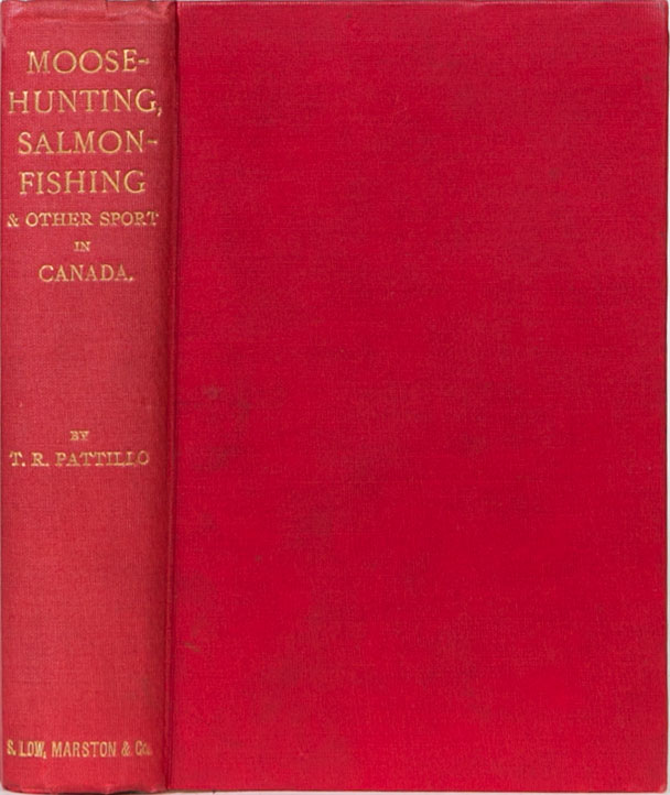 Moose Hunting, Salmon Fishing. T. Pattillo.