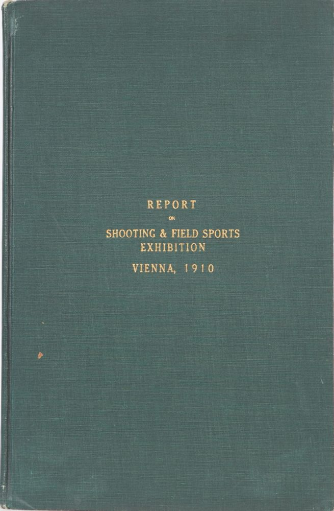 Report on the First International Shooting and Field Sports Exhibition. Anonymous.